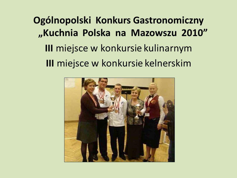 Ogólnopolski Konkurs Gastronomiczny Kuchnia Polska na Mazowszu 2010 III miejsce w konkursie kulinarnym III miejsce w konkursie kelnerskim