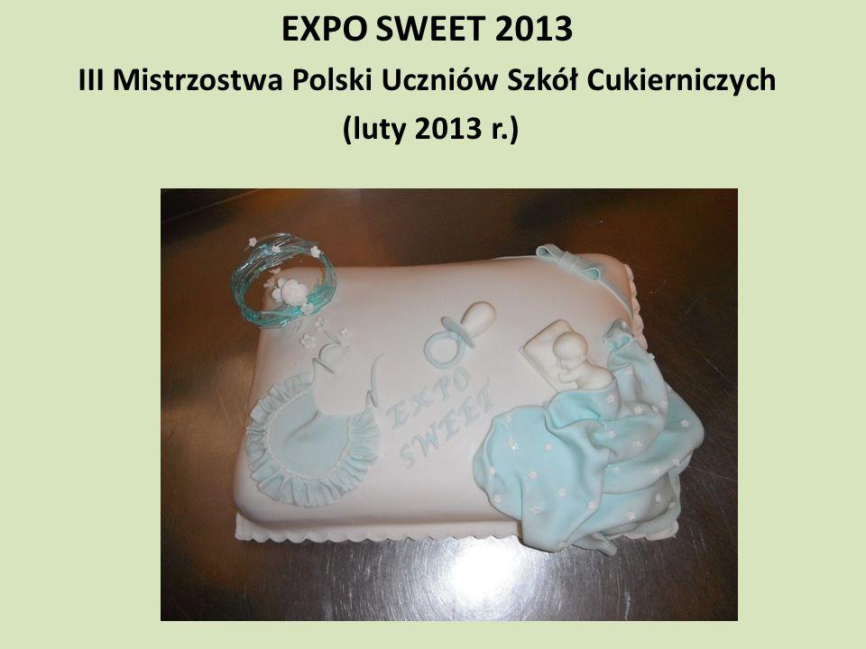 EXPO SWEET 2013 III Mistrzostwa Polski Uczniów Szkół Cukierniczych (luty 2013 r.)