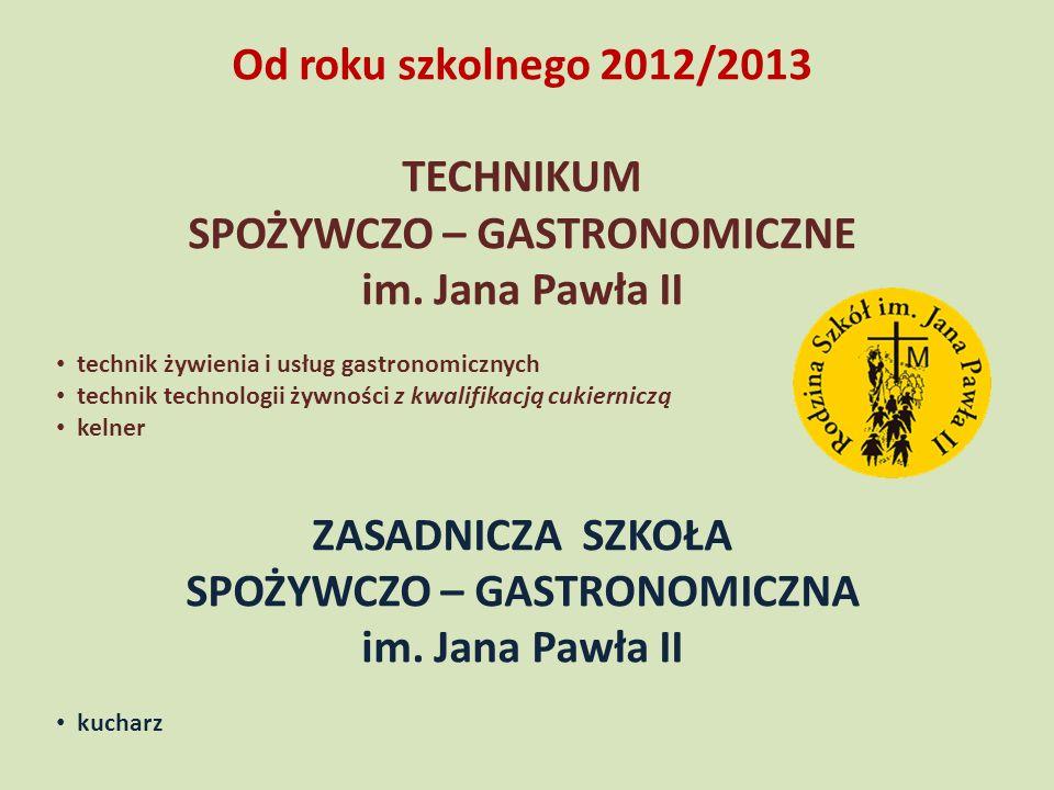 Od roku szkolnego 2012/2013 TECHNIKUM SPOŻYWCZO – GASTRONOMICZNE im. Jana Pawła II technik żywienia i usług gastronomicznych technik technologii żywno
