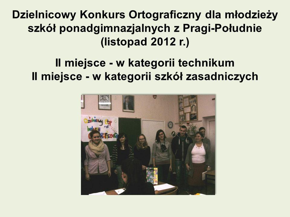Dzielnicowy Konkurs Ortograficzny dla młodzieży szkół ponadgimnazjalnych z Pragi-Południe (listopad 2012 r.) II miejsce - w kategorii technikum II mie
