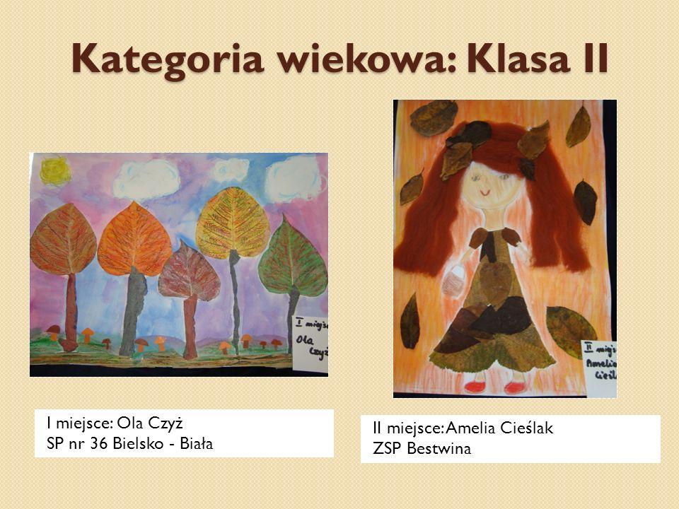 Kategoria wiekowa: Klasa II I miejsce: Ola Czyż SP nr 36 Bielsko - Biała II miejsce: Amelia Cieślak ZSP Bestwina