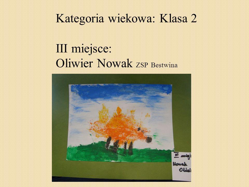 Kategoria wiekowa: Klasa 2 III miejsce: Oliwier Nowak ZSP Bestwina