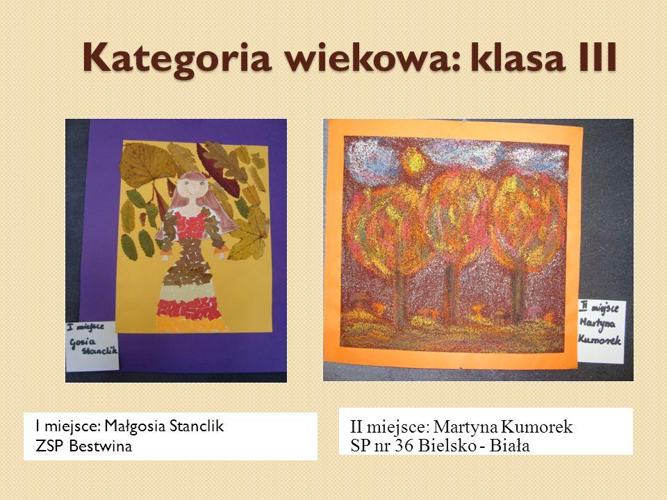 Kategoria wiekowa: klasa III I miejsce: Małgosia Stanclik ZSP Bestwina II miejsce: Martyna Kumorek SP nr 36 Bielsko - Biała