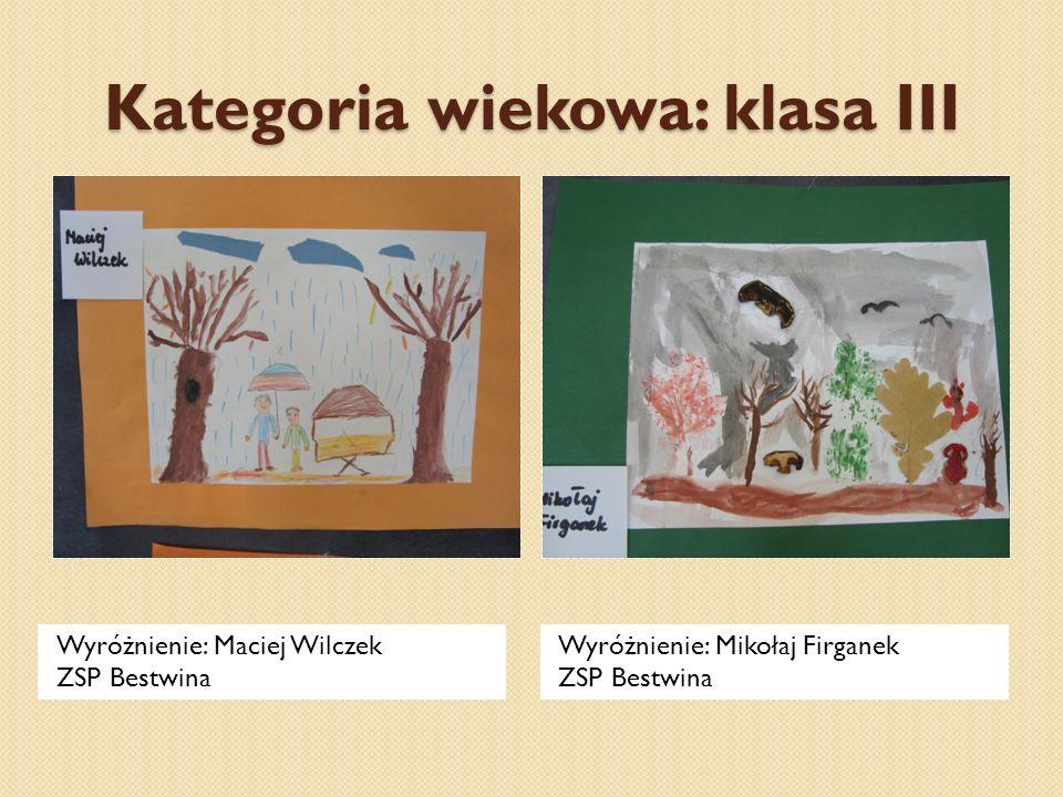 Kategoria wiekowa: klasa III Wyróżnienie: Maciej Wilczek ZSP Bestwina Wyróżnienie: Mikołaj Firganek ZSP Bestwina