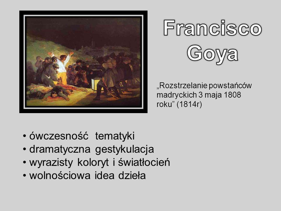 Rozstrzelanie powstańców madryckich 3 maja 1808 roku (1814r) ówczesność tematyki dramatyczna gestykulacja wyrazisty koloryt i światłocień wolnościowa idea dzieła