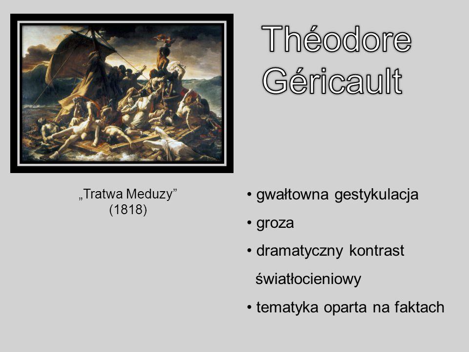 Tratwa Meduzy (1818) gwałtowna gestykulacja groza dramatyczny kontrast światłocieniowy tematyka oparta na faktach