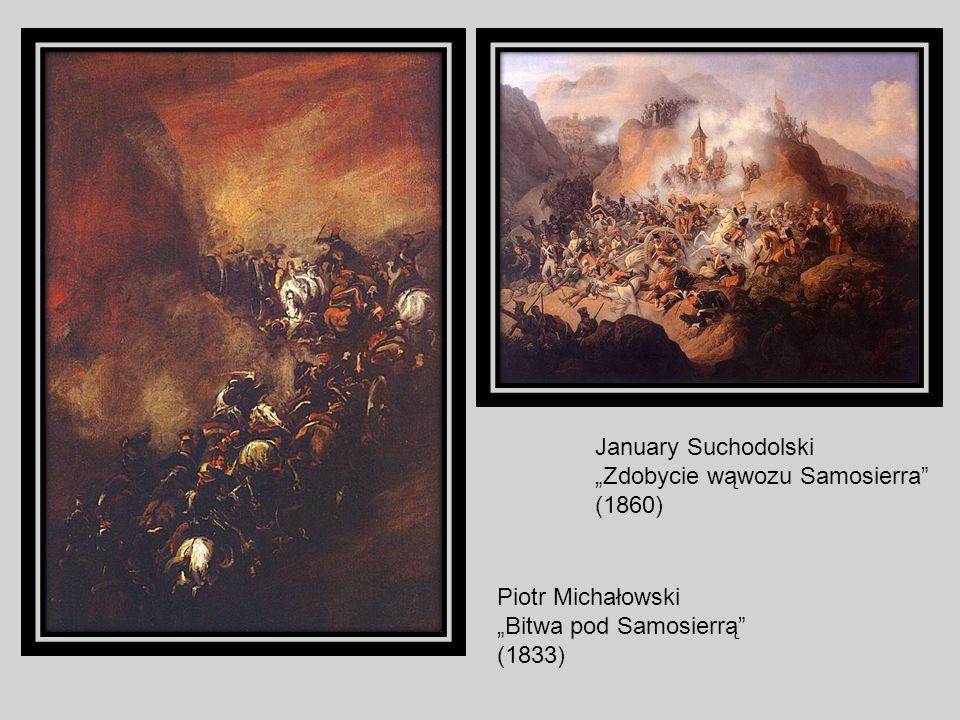 Piotr Michałowski Bitwa pod Samosierrą (1833) January Suchodolski Zdobycie wąwozu Samosierra (1860)