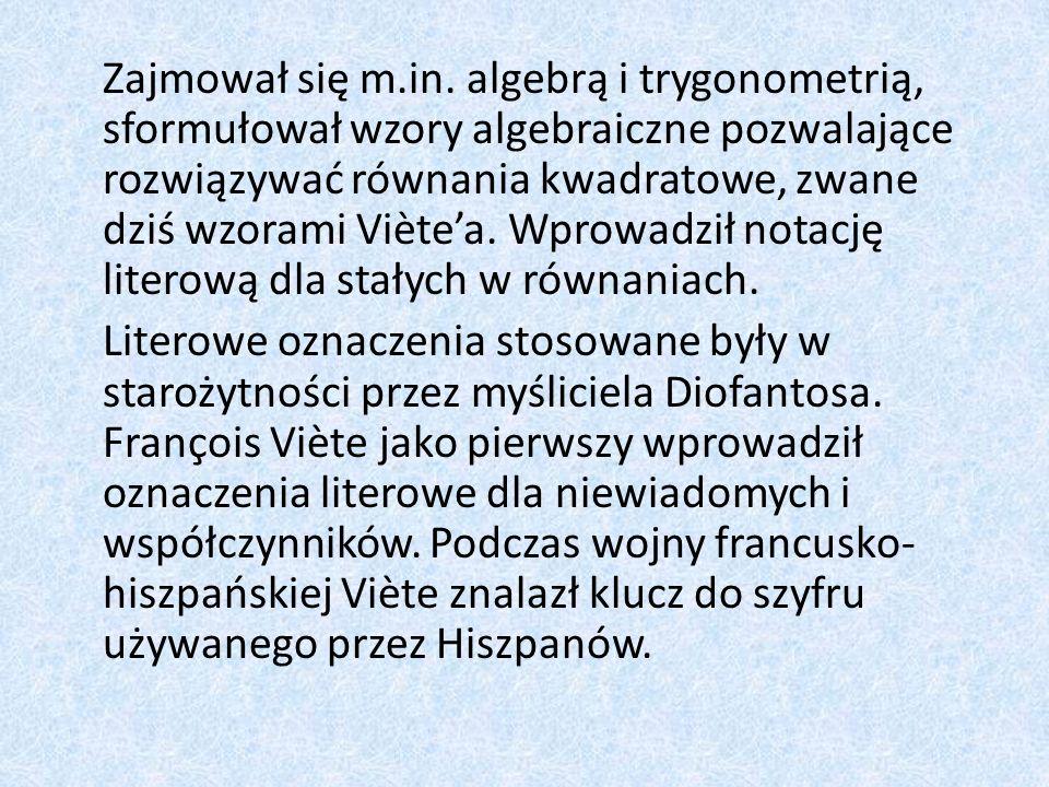 Zajmował się m.in. algebrą i trygonometrią, sformułował wzory algebraiczne pozwalające rozwiązywać równania kwadratowe, zwane dziś wzorami Viètea. Wpr