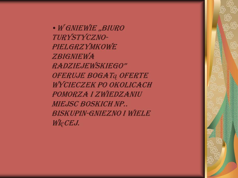 W gniewie Biuro turystyczno- pielgrzymkowe Zbigniewa Radziejewskiego oferuje bogat ą oferte wycieczek po okolicach Pomorza i zwiedzaniu miejsc boskich