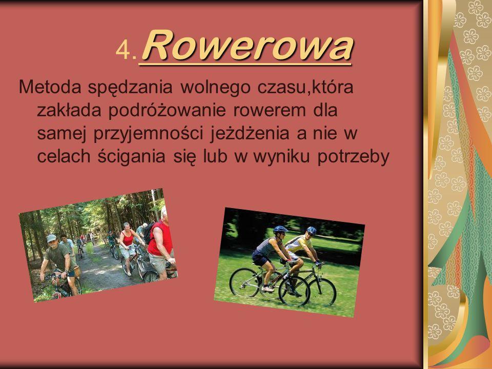 Rowerowa 4. Rowerowa Metoda spędzania wolnego czasu,która zakłada podróżowanie rowerem dla samej przyjemności jeżdżenia a nie w celach ścigania się lu