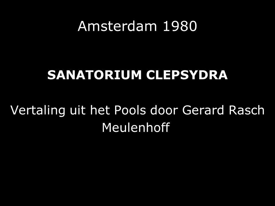 Amsterdam 1980 SANATORIUM CLEPSYDRA Vertaling uit het Pools door Gerard Rasch Meulenhoff