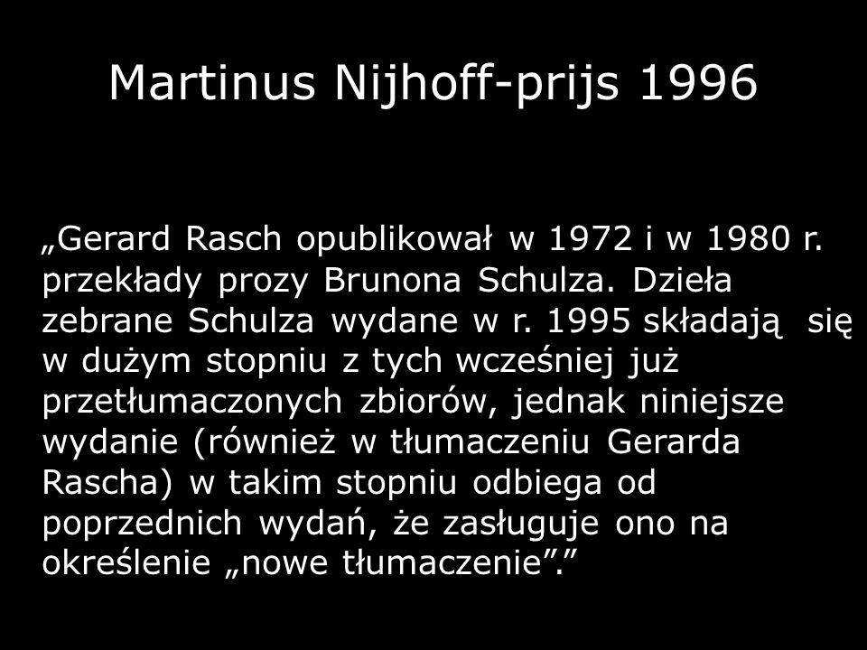 Martinus Nijhoff-prijs 1996 Gerard Rasch opublikował w 1972 i w 1980 r. przekłady prozy Brunona Schulza. Dzieła zebrane Schulza wydane w r. 1995 skład