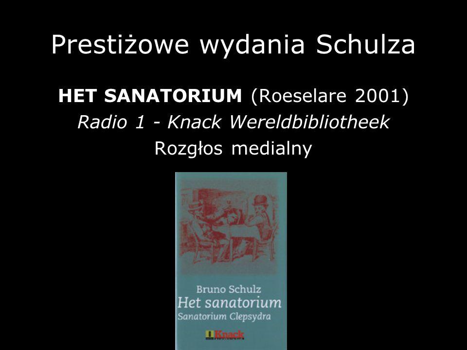 Prestiżowe wydania Schulza HET SANATORIUM (Roeselare 2001) Radio 1 - Knack Wereldbibliotheek Rozgłos medialny