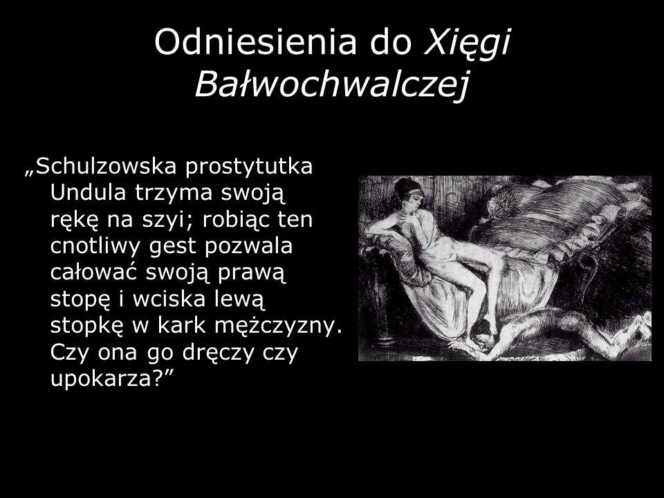 Odniesienia do Xięgi Bałwochwalczej Schulzowska prostytutka Undula trzyma swoją rękę na szyi; robiąc ten cnotliwy gest pozwala całować swoją prawą sto