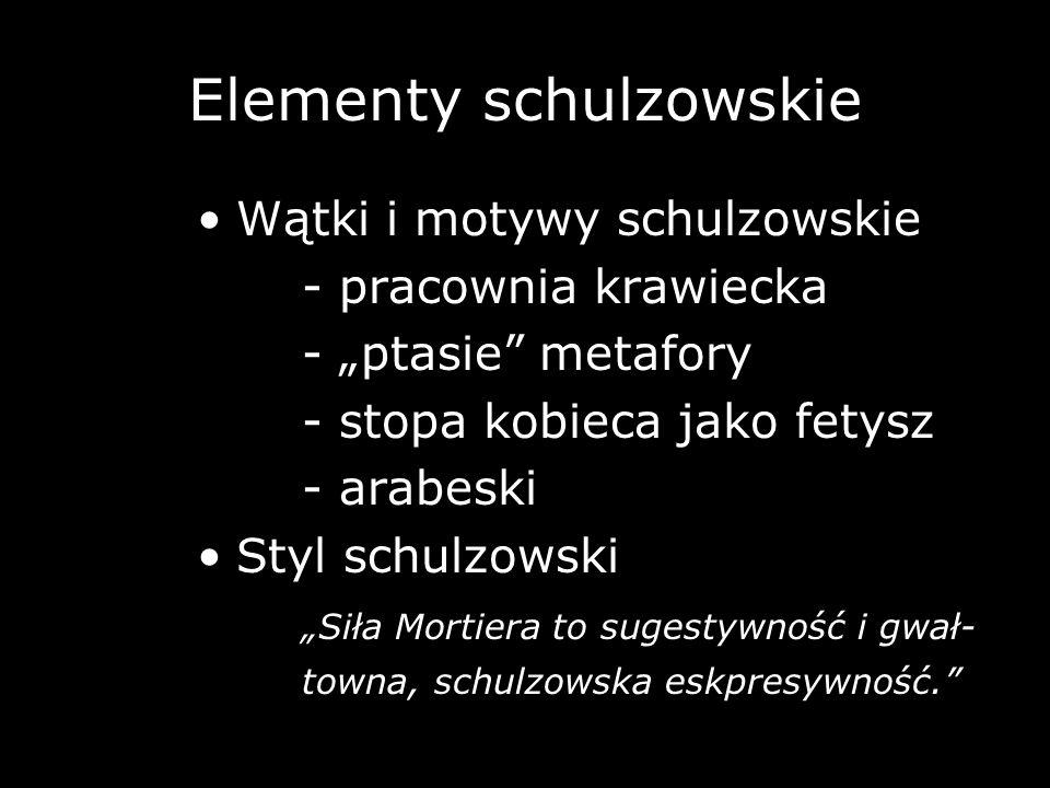 Elementy schulzowskie Wątki i motywy schulzowskie - pracownia krawiecka - ptasie metafory - stopa kobieca jako fetysz - arabeski Styl schulzowski Siła