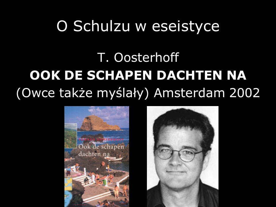 O Schulzu w eseistyce T. Oosterhoff OOK DE SCHAPEN DACHTEN NA (Owce także myślały) Amsterdam 2002