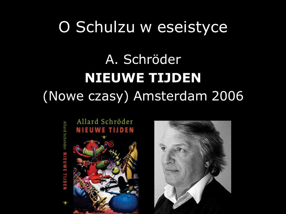 O Schulzu w eseistyce A. Schröder NIEUWE TIJDEN (Nowe czasy) Amsterdam 2006