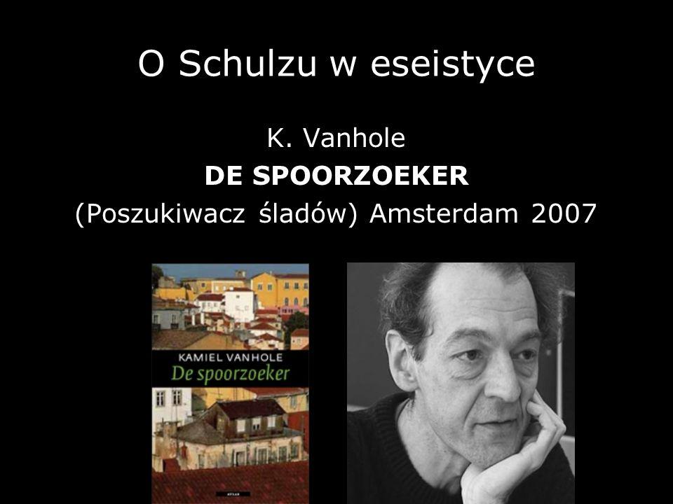 O Schulzu w eseistyce K. Vanhole DE SPOORZOEKER (Poszukiwacz śladów) Amsterdam 2007