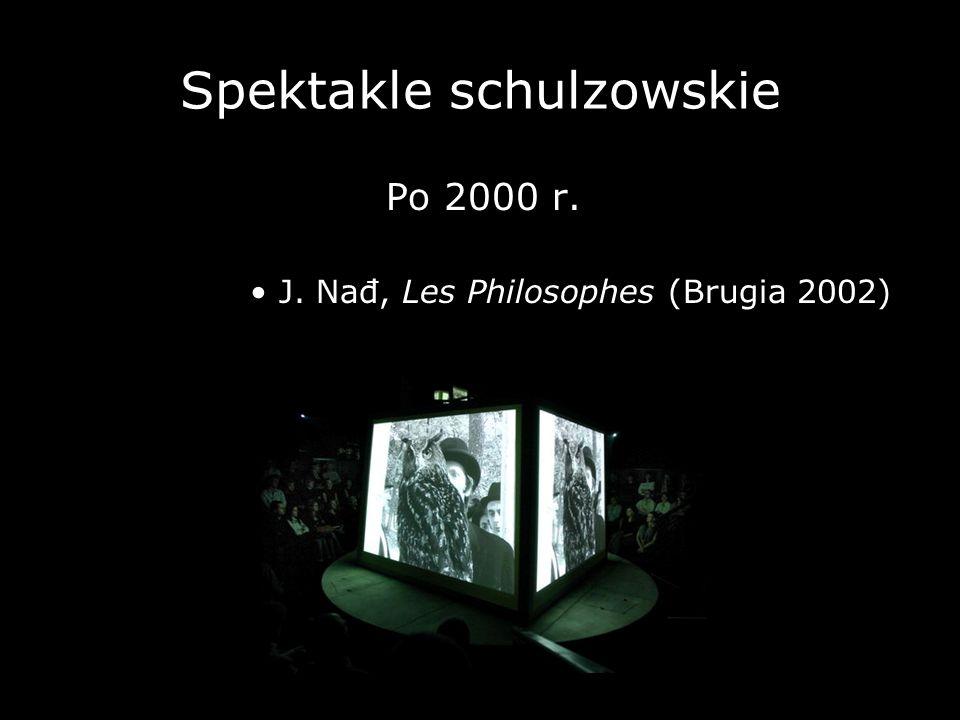 Spektakle schulzowskie Po 2000 r. J. Nađ, Les Philosophes (Brugia 2002)