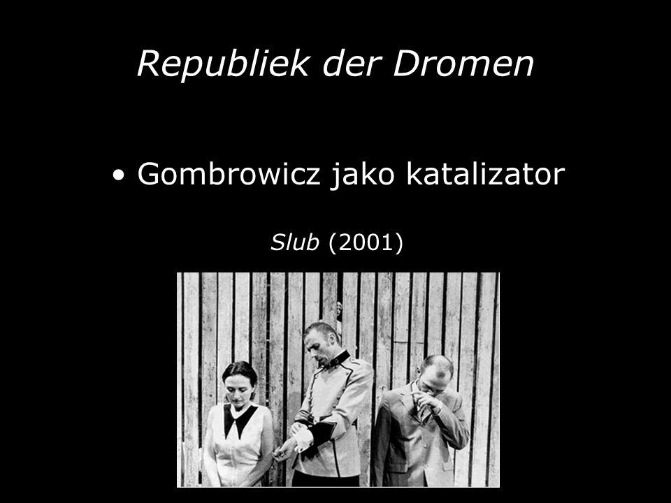 Republiek der Dromen Gombrowicz jako katalizator Slub (2001)