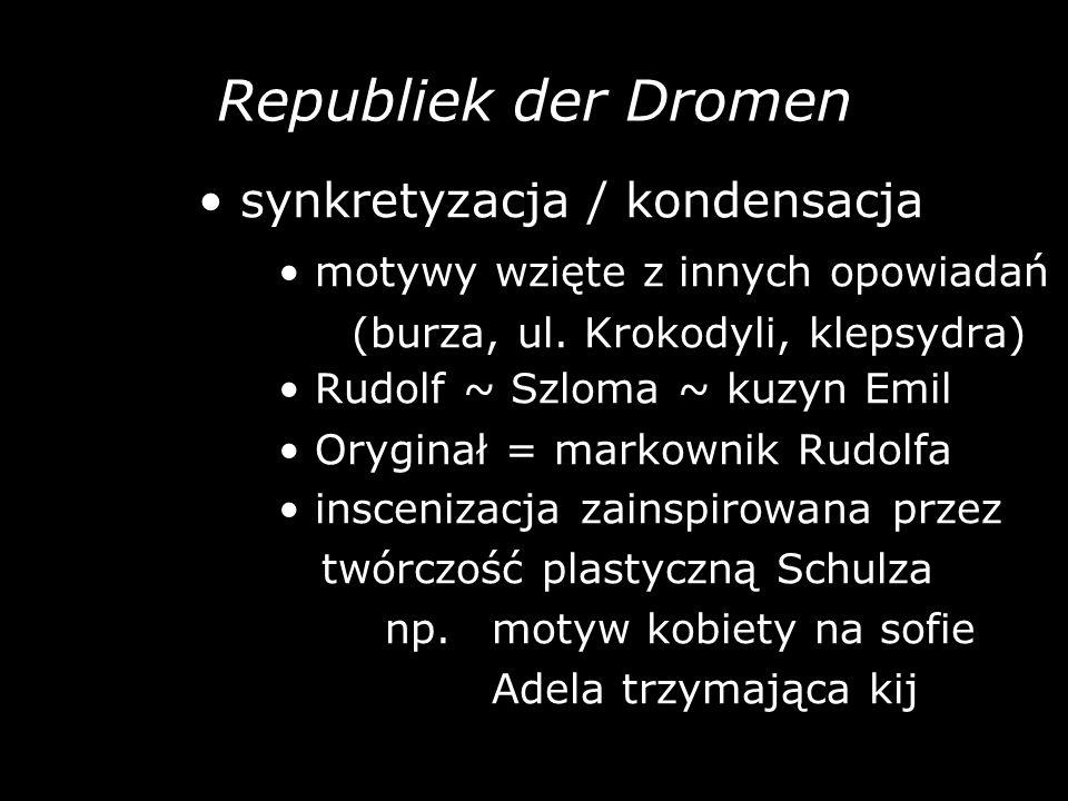 Republiek der Dromen synkretyzacja / kondensacja motywy wzięte z innych opowiadań (burza, ul. Krokodyli, klepsydra) Rudolf ~ Szloma ~ kuzyn Emil Orygi