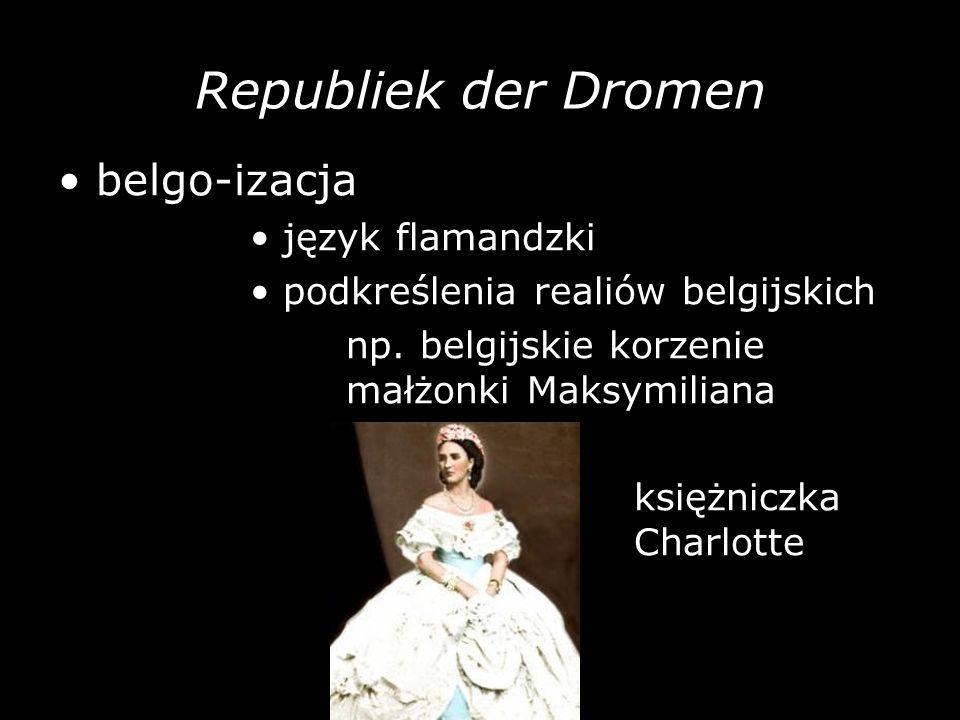 Republiek der Dromen belgo-izacja język flamandzki podkreślenia realiów belgijskich np. belgijskie korzenie małżonki Maksymiliana księżniczka Charlott