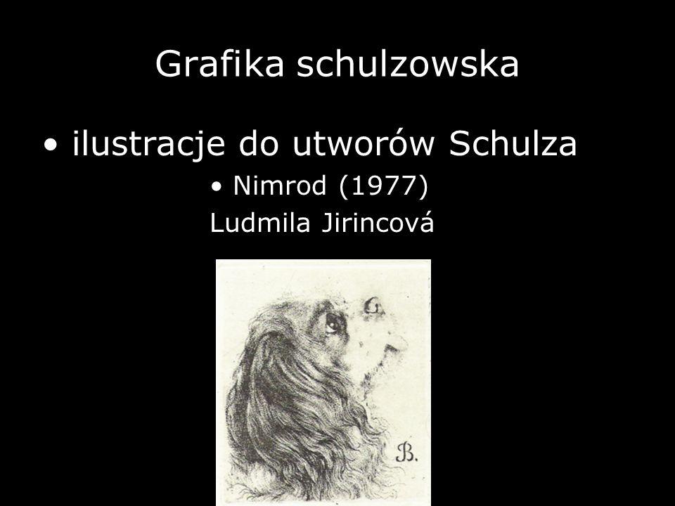 Grafika schulzowska ilustracje do utworów Schulza Nimrod (1977) Ludmila Jirincová