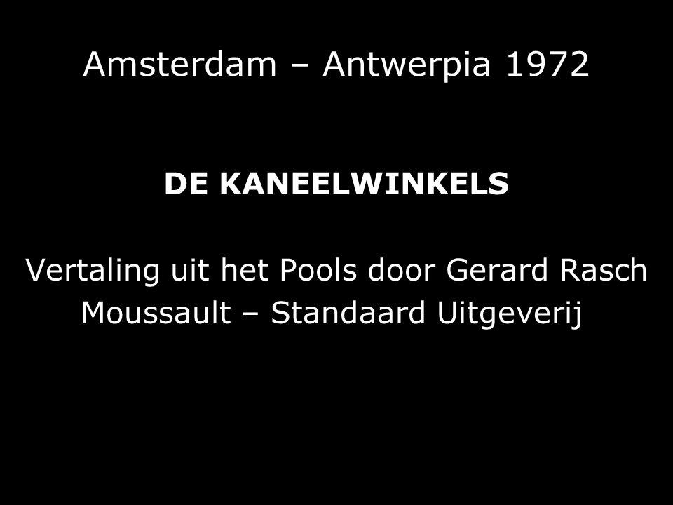Amsterdam – Antwerpia 1972 DE KANEELWINKELS Vertaling uit het Pools door Gerard Rasch Moussault – Standaard Uitgeverij