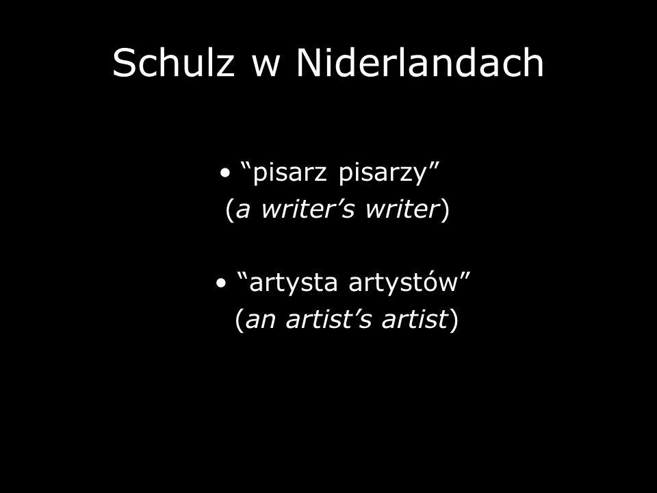 Schulz w Niderlandach pisarz pisarzy (a writers writer) artysta artystów (an artists artist)