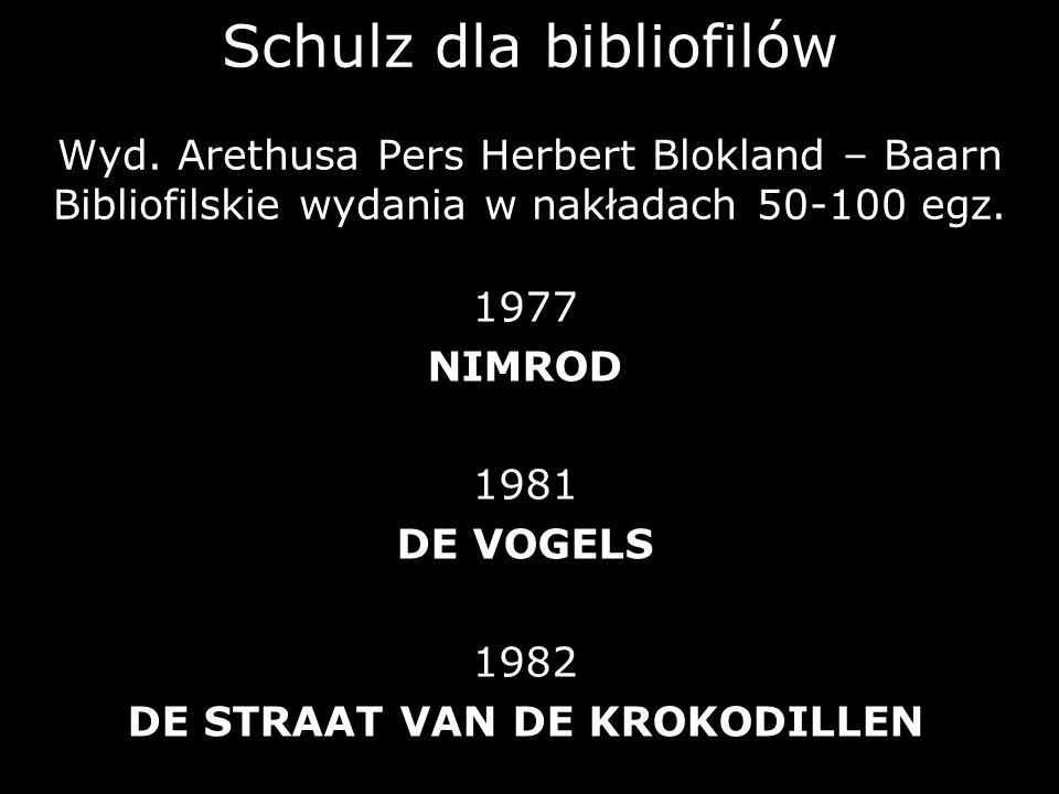 Schulz dla bibliofilów Wyd. Arethusa Pers Herbert Blokland – Baarn Bibliofilskie wydania w nakładach 50-100 egz. 1977 NIMROD 1981 DE VOGELS 1982 DE ST