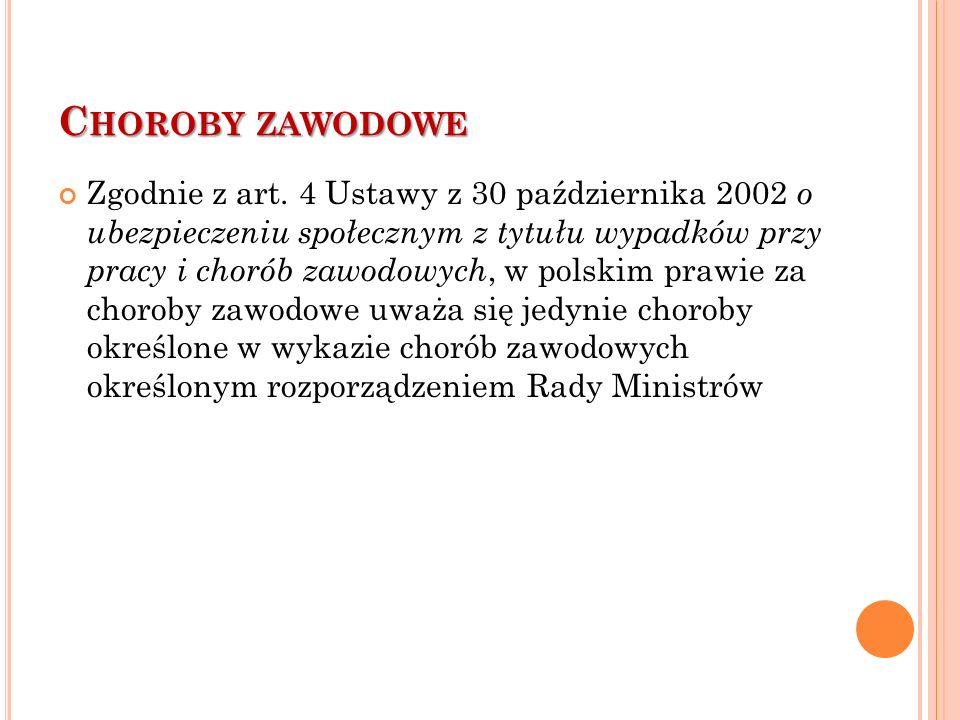 C HOROBY ZAWODOWE Zgodnie z art. 4 Ustawy z 30 października 2002 o ubezpieczeniu społecznym z tytułu wypadków przy pracy i chorób zawodowych, w polski