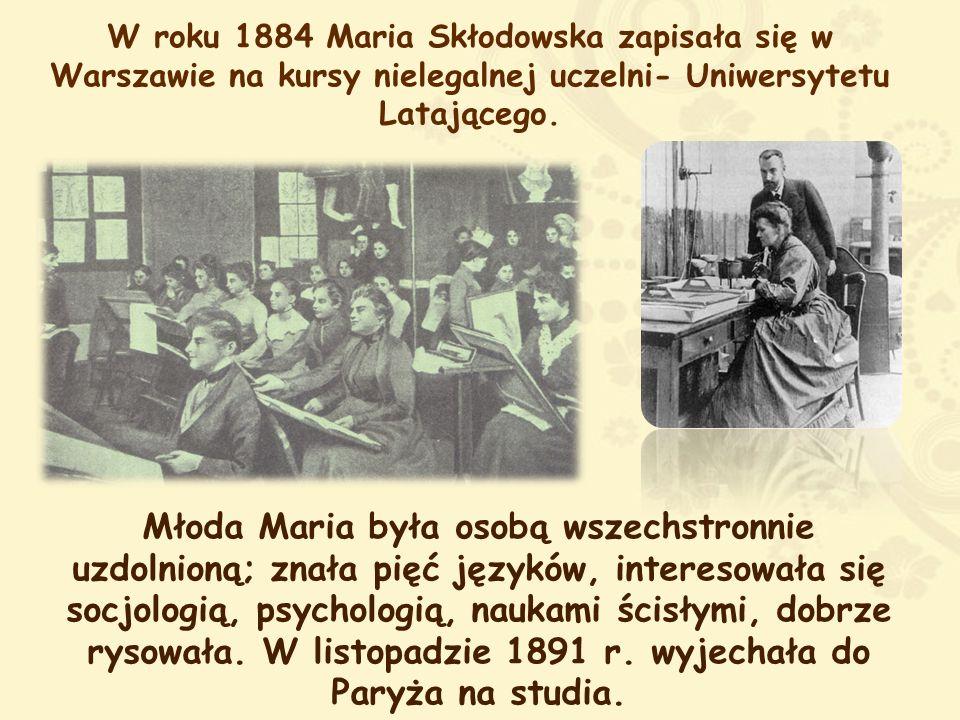 W roku 1884 Maria Skłodowska zapisała się w Warszawie na kursy nielegalnej uczelni- Uniwersytetu Latającego.