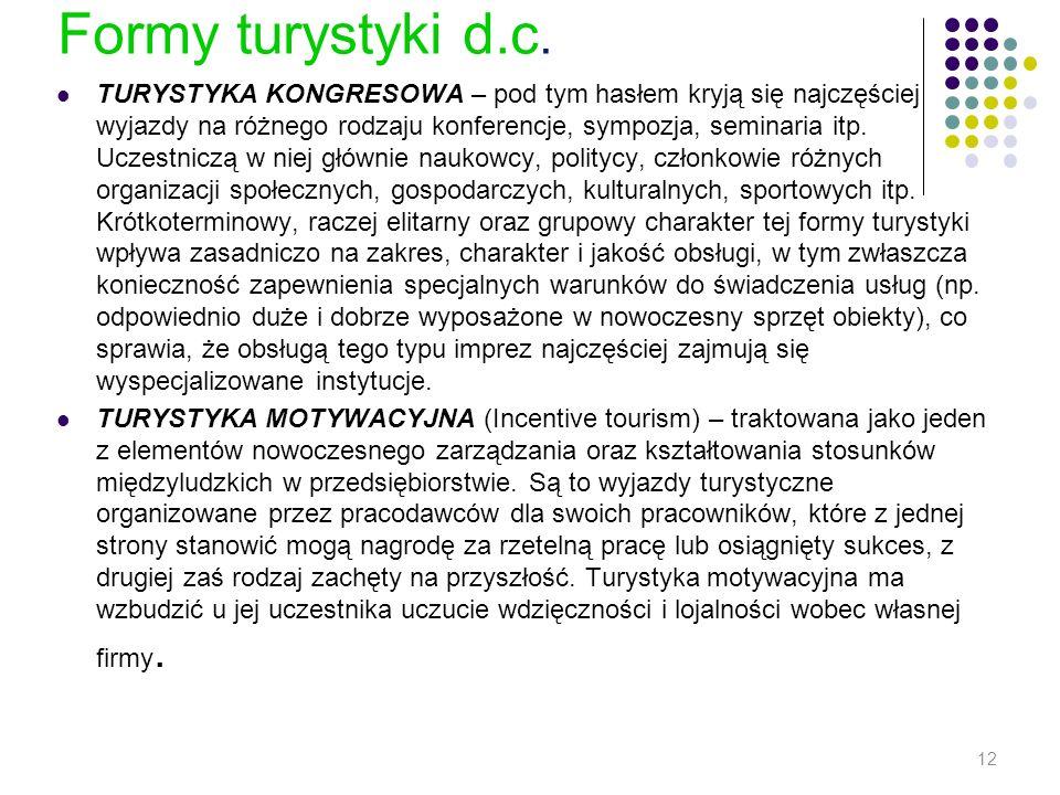 Formy turystyki d.c. TURYSTYKA KONGRESOWA – pod tym hasłem kryją się najczęściej wyjazdy na różnego rodzaju konferencje, sympozja, seminaria itp. Ucze