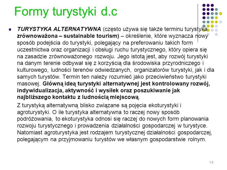 Formy turystyki d.c TURYSTYKA ALTERNATYWNA (często używa się także terminu turystyka zrównoważona – sustainable tourism) – określenie, które wyznacza