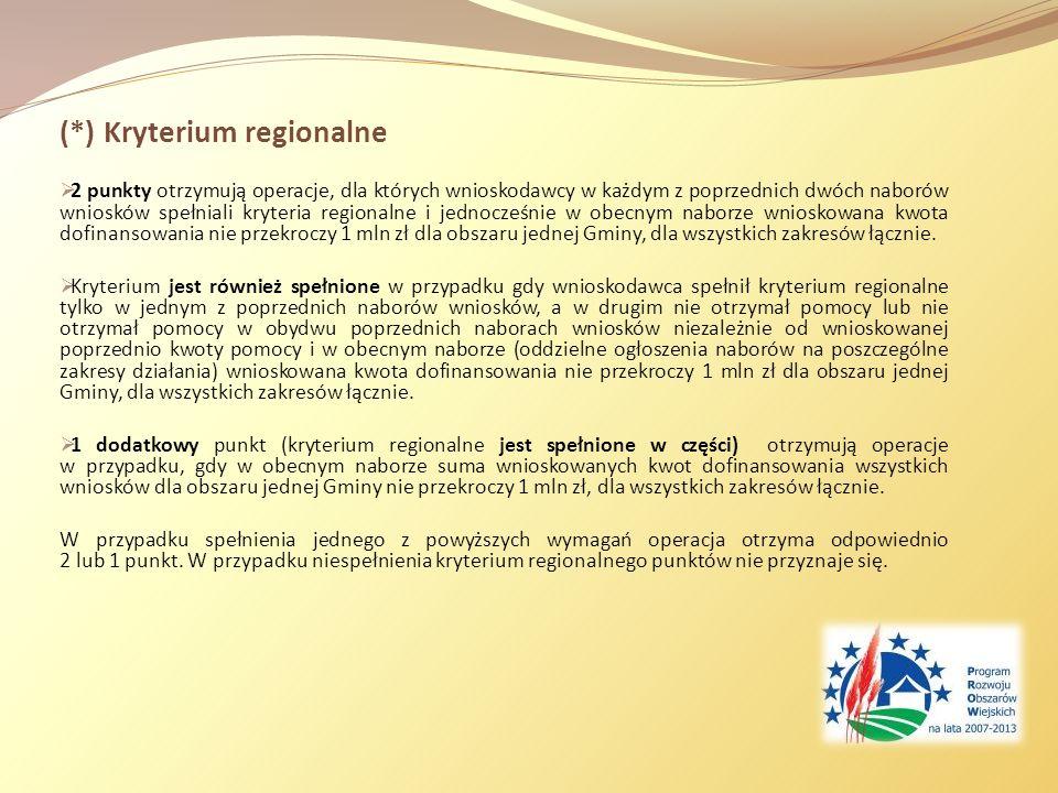 (*) Kryterium regionalne 2 punkty otrzymują operacje, dla których wnioskodawcy w każdym z poprzednich dwóch naborów wniosków spełniali kryteria regionalne i jednocześnie w obecnym naborze wnioskowana kwota dofinansowania nie przekroczy 1 mln zł dla obszaru jednej Gminy, dla wszystkich zakresów łącznie.