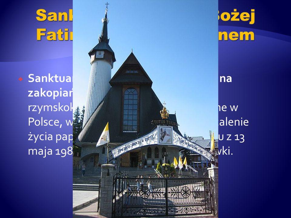 Sanktuarium Matki Bożej Fatimskiej na zakopiańskich Krzeptówkach – rzymskokatolickie sanktuarium maryjne w Polsce, wybudowane jako votum za ocalenie ż