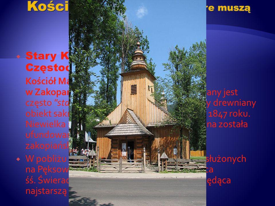 Stary Kościółek Matki Bożej Częstochowskiej Kościół Matki Bożej Częstochowskiej w Zakopanem przy ulicy Kościeliskiej nazywany jest często