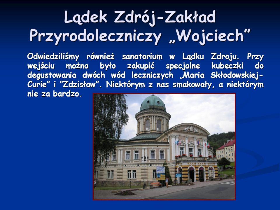 Lądek Zdrój-Zakład Przyrodoleczniczy Wojciech Odwiedziliśmy również sanatorium w Lądku Zdroju. Przy wejściu można było zakupić specjalne kubeczki do d