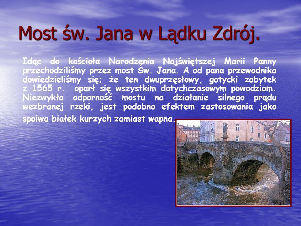 Most św. Jana w Lądku Zdrój. Idąc do kościoła Narodzenia Najświętszej Marii Panny przechodziliśmy przez most Św. Jana. A od pana przewodnika dowiedzie