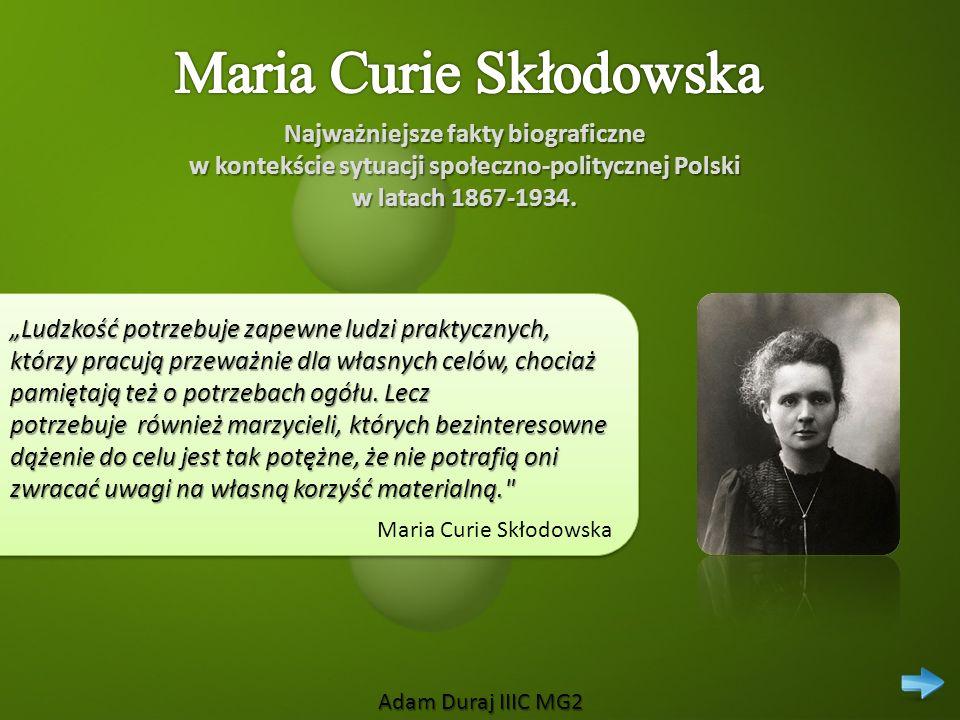 Adam Duraj IIIC MG2 Najważniejsze fakty biograficzne w kontekście sytuacji społeczno-politycznej Polski w latach 1867-1934. Ludzkość potrzebuje zapewn