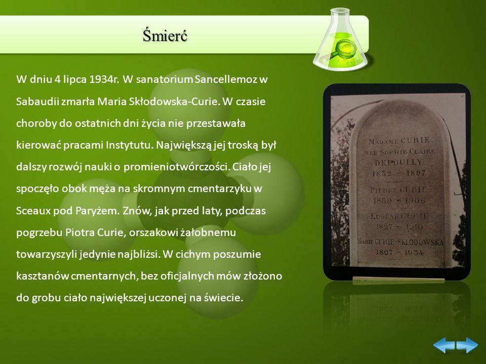 Śmierć W dniu 4 lipca 1934r. W sanatorium Sancellemoz w Sabaudii zmarła Maria Skłodowska-Curie. W czasie choroby do ostatnich dni życia nie przestawał