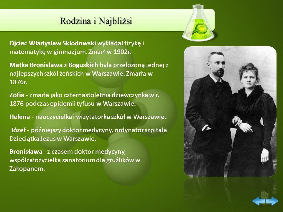Rodzina i Najbliżsi Ojciec Władysław Skłodowski wykładał fizykę i matematykę w gimnazjum. Zmarł w 1902r. Matka Bronisława z Boguskich była przełożoną