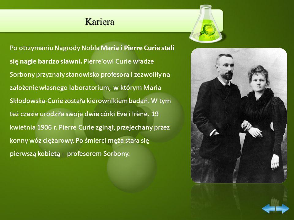 Kariera Po otrzymaniu Nagrody Nobla Maria i Pierre Curie stali się nagle bardzo sławni. Pierre'owi Curie władze Sorbony przyznały stanowisko profesora