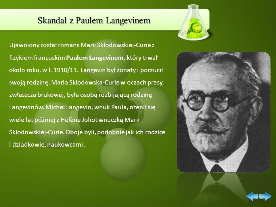 Skandal z Paulem Langevinem Ujawniony został romans Marii Skłodowskiej-Curie z fizykiem francuskim Paulem Langevinem, który trwał około roku, w l. 191