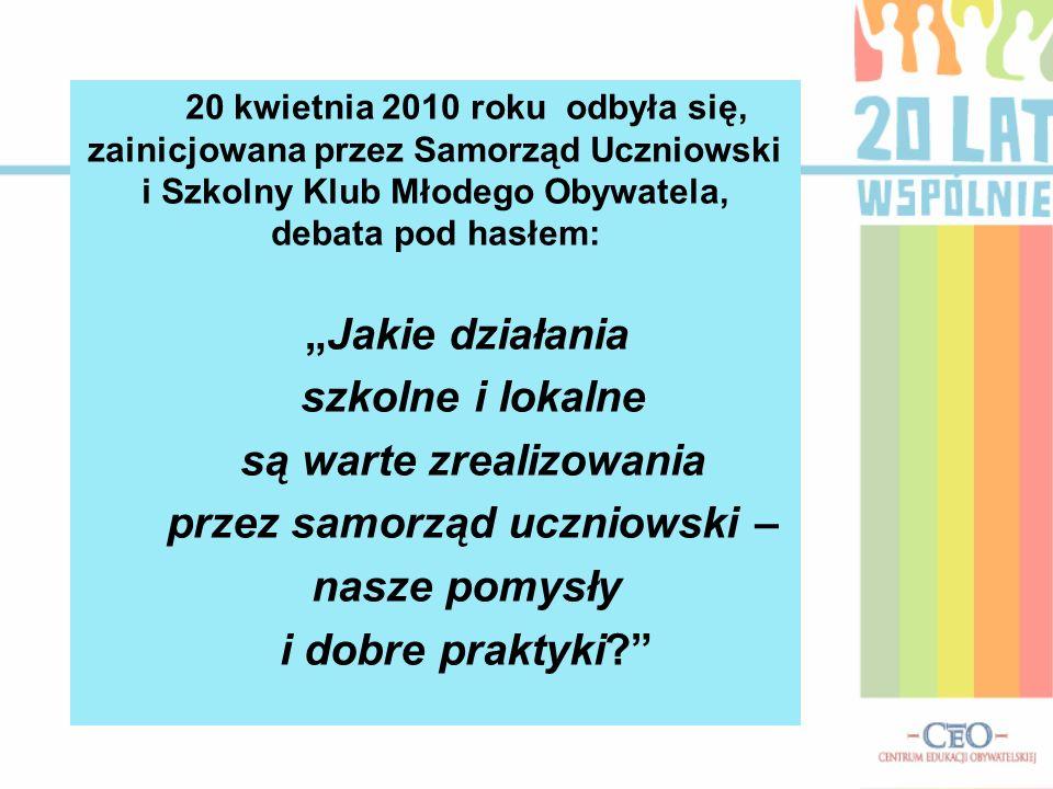 20 kwietnia 2010 roku odbyła się, zainicjowana przez Samorząd Uczniowski i Szkolny Klub Młodego Obywatela, debata pod hasłem: Jakie działania szkolne i lokalne są warte zrealizowania przez samorząd uczniowski – nasze pomysły i dobre praktyki