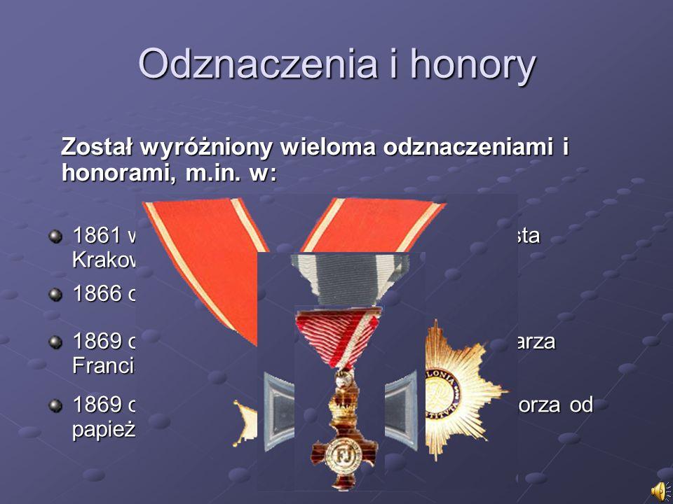 Odznaczenia i honory 1866 otrzymał Złoty Krzyż Zasługi z Koroną, 1861 wybrany Honorowym Obywatelem miasta Krakowa, 1869 otrzymał Żelazny Krzyż III kla