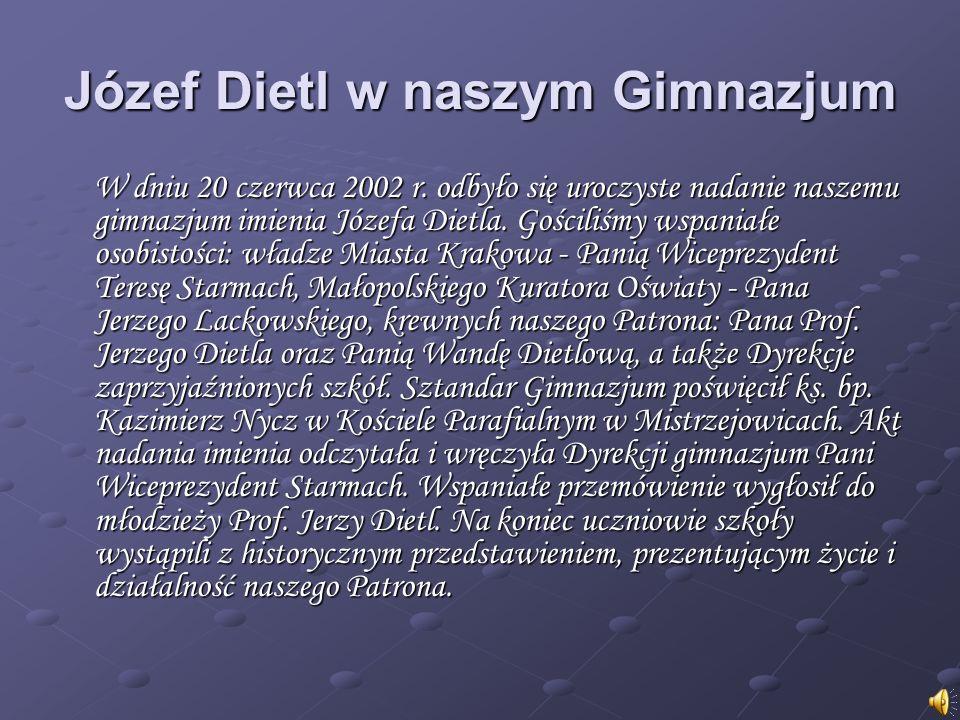 Józef Dietl w naszym Gimnazjum W dniu 20 czerwca 2002 r. odbyło się uroczyste nadanie naszemu gimnazjum imienia Józefa Dietla. Gościliśmy wspaniałe os