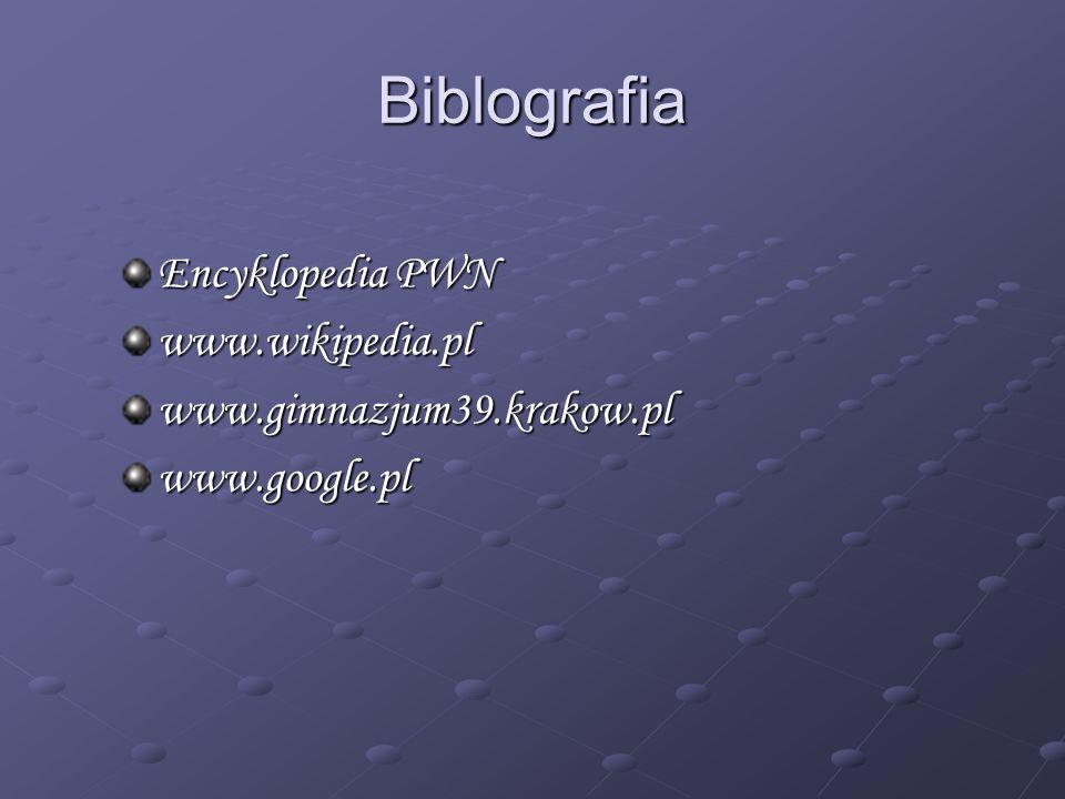 Biblografia Encyklopedia PWN www.wikipedia.plwww.gimnazjum39.krakow.plwww.google.pl