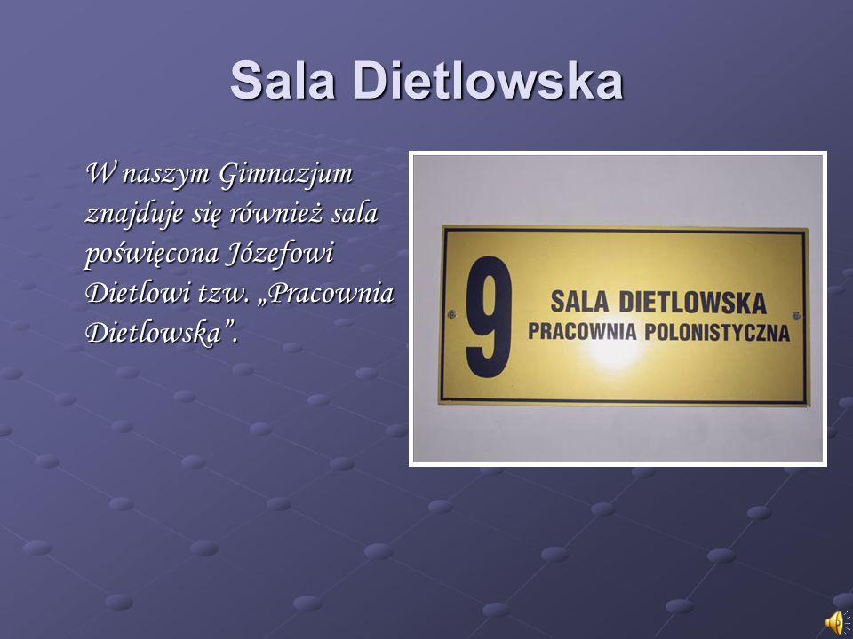 Sala Dietlowska W naszym Gimnazjum znajduje się również sala poświęcona Józefowi Dietlowi tzw. Pracownia Dietlowska.