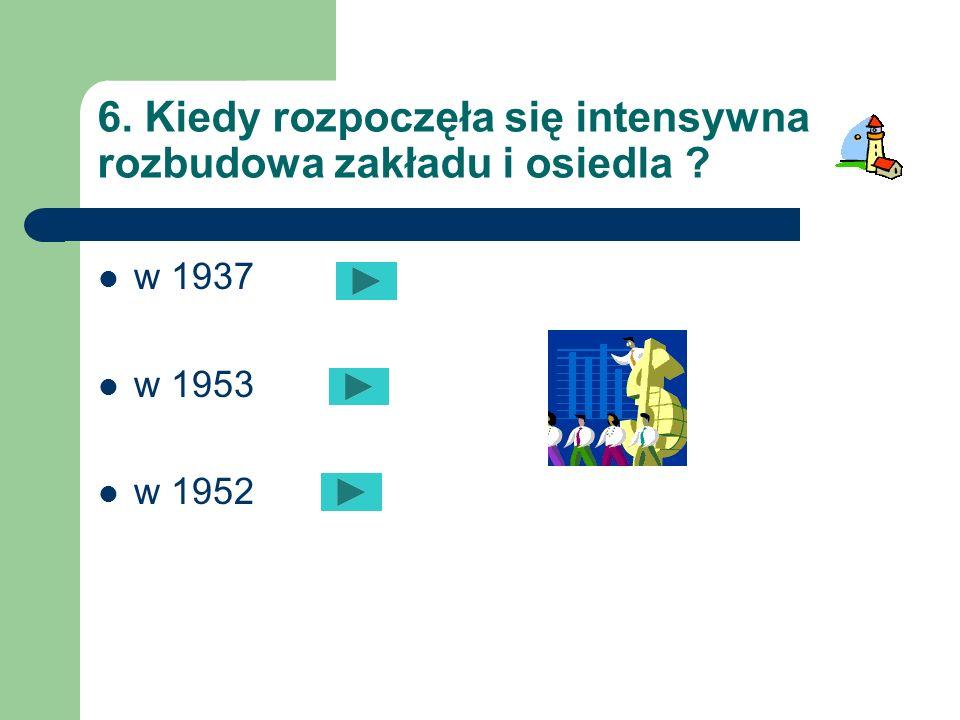 5. W którym roku Niemcy na terenie fabryki urządzili obóz jeniecki? w 1938 w 1941 w 1914